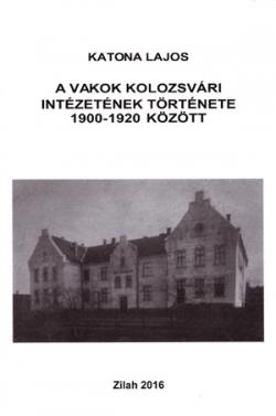 Katona Lajos: A vakok kolozsvári intézetének története 1900–1920 között